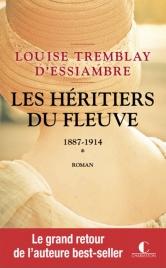Les héritiers du fleuve 1 1887 1914 Louise Tremblay d'Essiambre